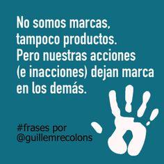 No somos marcas, tampoco productos. pero nuestras acciones (e inacciones) dejan marca en los demás. #frases por Guillem Recolons