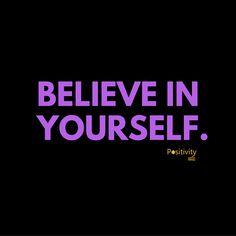Believe in yourself. #positivitynote