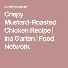 Crispy Mustard-Roasted Chicken Recipe | Ina Garten | Food Network