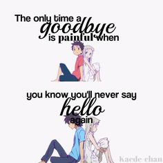 """""""The only time a goodbye is painful when you know you'll never say hello again"""" Anohana Sad Anime Quotes, Manga Quotes, True Quotes, Best Quotes, Dc Anime, Anime Manga, Anohana, Depression Quotes, Anime People"""