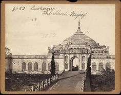 Lucknow. The Shah Najaf  Imambada buit by King Ghaziuddin Haider (replica of Imam Ali's tomb at Najaf, Iraq) | Francis Frith | V Search the Collections