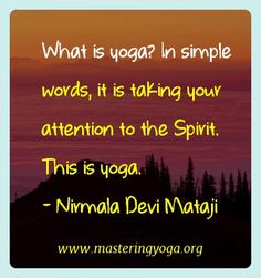 Nirmala Devi Mataji Yoga Quotes - What is yoga? In simple words, it is taking your attention