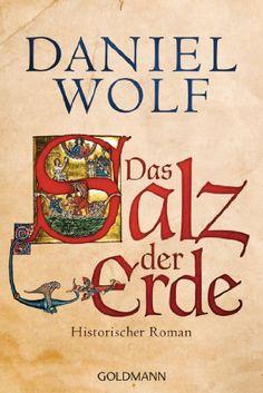 Das Salz der Erde: Historischer Roman (Daniel Wolf 1)