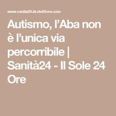 Autismo, l'Aba non è l'unica via percorribile | Sanità24 - Il Sole 24 Ore