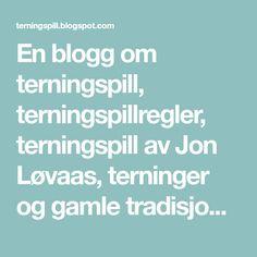 En blogg om terningspill, terningspillregler, terningspill av Jon Løvaas, terninger og gamle tradisjonelle terningspill.