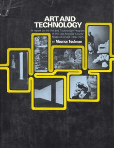 Maurice Tuchman, A Report on the Art and Technology . New York School, Principles Of Design, Research Institute, Los Angeles County, Art And Technology, New Art, Art Museum, Literature, Art News