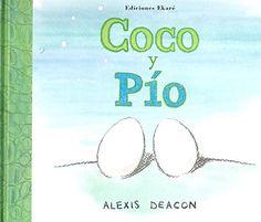 Coco y Pío   Alexis Deac on  Ediciones Ekaré   +4 años            En la arena, muy juntos, había dos huevos.  Un pájaro...y un cocodrilo...