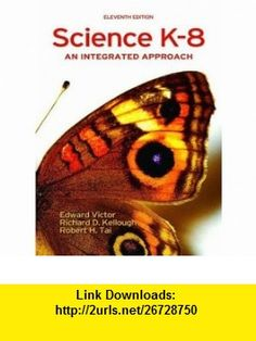 Science K-8 An Integrated Approach (11th Edition) (9780131992108) Edward Victor, Richard D. Kellough, Robert H. Tai , ISBN-10: 0131992104  , ISBN-13: 978-0131992108 ,  , tutorials , pdf , ebook , torrent , downloads , rapidshare , filesonic , hotfile , megaupload , fileserve