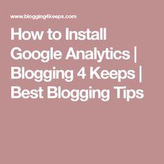 How to Install Google Analytics | Blogging 4 Keeps | Best Blogging Tips