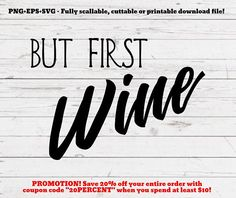 But first wine, svg, cutting file, svg file, cut file, cricut, silhouette, wine svg, farmhouse, rustic home, for transfer, funny quote