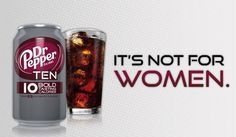 In this Dr.Pepper add it talks about the bold calories and how it's not for women. This is due to the fact that women are generally seen as weaker and not being able to handle as much as men. I can relate to this because my dad can handle stronger drinks much better than my mom.