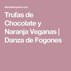 Trufas de Chocolate y Naranja Veganas | Danza de Fogones