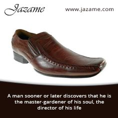 A man sooner or later discovers that he is the master-gardener of his soul, the director of his life. To know your purpose in life, try out our #menstyle #shoes at https://www.jazame.com/.