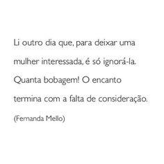 Faço da querida @fernandacmello minhas palavras. #frases #relacionamento #mulheres #atitude #fernandamello