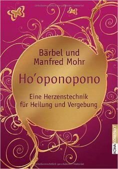 Ho'oponopono - Eine Herzenstechnik für Heilung und Vergebung - Bärbel Mohr, Manfred Mohr ** Ein ganz wundervolles Büchlein**