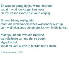 Ek wou so graag by jou winter inbreek sodat my oë jou kaggel kan wees en my lyf soos koffie die koue verjaag . Protest Poetry, Afrikaans, Favorite Quotes, Qoutes, Poems, Lyrics, Positivity, Thoughts, Writing
