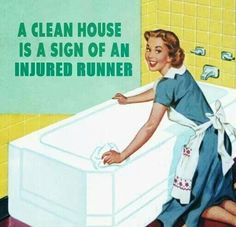 A clean house is a sign of an injured runner