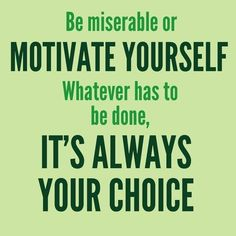 Be miserable or motivate yourself. Whatever has to be done, it's always your choice. #beFit http://www.qualiproducts.com