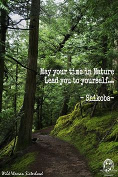 May your time in Nature lead you to yourself.. -Shikoba- WILD WOMAN SISTERHOOD™ #WildWomanSisterhood #wildwomen #wildwomanmedicine #rewild #nature #shikoba #shikobaquotes #wildwomanwritings #wildwomanteachings #earthenspirit #earthengoddess #touchtheearth #embodyyourwildnature #sacredwisdom