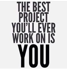 So true. The best project you'll ever work on. | Fitness quotes