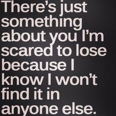 <3 I'm afraid to loose you..
