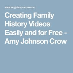 Creating Family History Videos Easily and for Free - Amy Johnson Crow