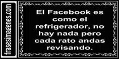 El facebook es como el refrigerados. Más en http://www.lasfotosmasgraciosas.com/carteles.html