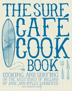 The coolest cookbook ever! www.thesurfcafecookbook.com