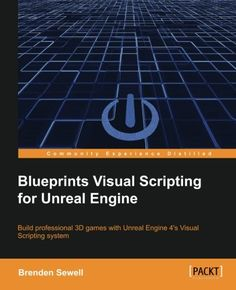 Blueprints Visual Scripting for Unreal Engine by Brenden Sewell