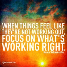 When things feel like they're not working out, focus on what's working right. #notsalmon