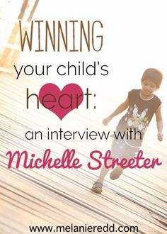 Want to win your child's heart? Here are some tips and advice for raising children so that they will still want to spend time with you when they are adults. Michelle Streeter is my guest on this post.