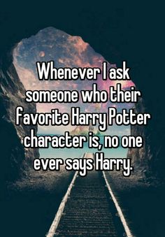 "Whenever I ask someone who their favorite Harry Potter character is, no one ever says Harry. - ""Whenever I ask someone who their favorite Harry Potter character is, no one ever says Harry. Harry Potter Jokes, Harry Potter Fandom, Harry Potter Characters, Harry Potter World, Harry Potter Scorpius, Hogwarts, No Muggles, Fangirl, Satire"