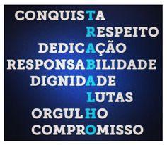 Conquista, Respeito, dedicação, responsabilidade, dignidade, lutas, orgulho, compromisso...