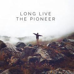 Long live the pioneer