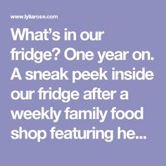 What's in our fridge? One year on. A sneak peek inside our fridge after a weekly family food shop featuring healthy food and why I'm refined sugar free on my UK lifestyle blog