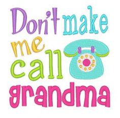 All Designs :: 2015 Designs :: Call Grandma Embroidery Boutique, Baby Embroidery, Machine Embroidery Patterns, Embroidery Files, Embroidery Designs, Grandma Memes, Grandma Quotes, Call Grandma, Grandmother Poem