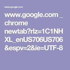 www.google.com _ chrome newtab?rlz=1C1NHXL_enUS706US706&espv=2&ie=UTF-8