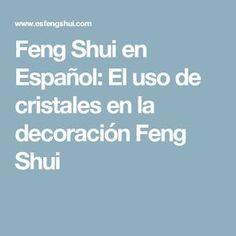 Feng Shui en Español: El uso de cristales en la decoración Feng Shui