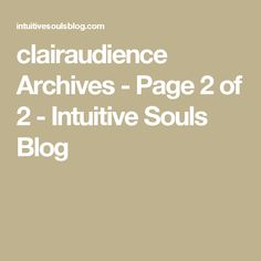 clairaudience Archives - Page 2 of 2 - Intuitive Souls Blog