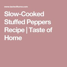 Slow-Cooked Stuffed Peppers Recipe | Taste of Home