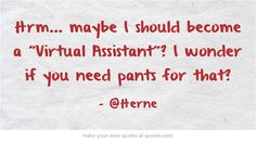 Pant - not needed for virtual work ;)