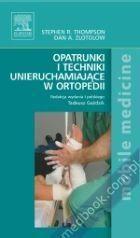 Opatrunki i techniki unieruchamiające w ortopedii Stephen R. Thompson, Dan A. Zlotolow, red. wyd. pol. Tadeusz Gaździk 978-83-7609-802-9