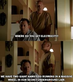 """John Locke: Where did you get electricity?  Ben Linus: We have two giant hamsters running in a massive wheel in our secret underground lair. #Lost 3x13 """"The Man from Tallahassee"""""""