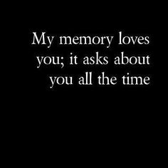 My memory and my heart loves you my sister… it asks about you all the time. :'(