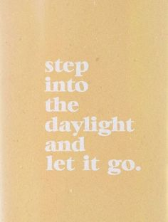 step into the daylight and let it go quotes quotes about life quotes about love quotes for teens quotes for work quotes god quotes motivation Words Quotes, Me Quotes, Motivational Quotes, Inspirational Quotes, Sayings, Quotes Kids, Hair Quotes, The Words, Cool Words