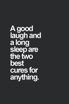 A good laugh and a long sleep quotable quotes, funny quotes, great quotes, Motivacional Quotes, Quotable Quotes, Great Quotes, Words Quotes, Quotes To Live By, Funny Quotes, Inspirational Quotes, Lost Quotes, Laugh Quotes