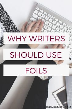 Foils are basically writing hacks. They make it faster and easier to flesh out your characters...without clubbing your readers over the head.