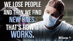 """We lose people and then we find new ones. That's how it works."" Alex Karev to Meredith Grey, Grey's Anatomy quotes"