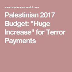 """Palestinian 2017 Budget: """"Huge Increase"""" for Terror Payments"""