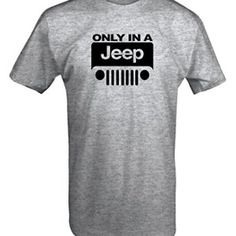 Only in a Jeep Wrangler Grill T-shirt